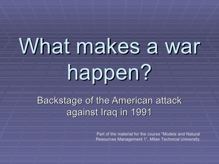 "What makes a war happen? Backstage of the American attack against Iraq in  1991 Part of the material for the course   "" Mo..."