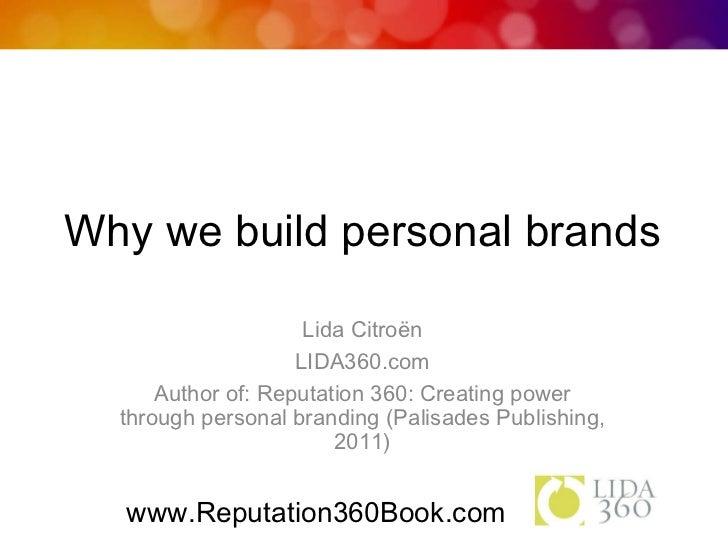 Why we build personal brands <ul><li>Lida Citroën </li></ul><ul><li>LIDA360.com </li></ul><ul><li>Author of: Reputation 36...