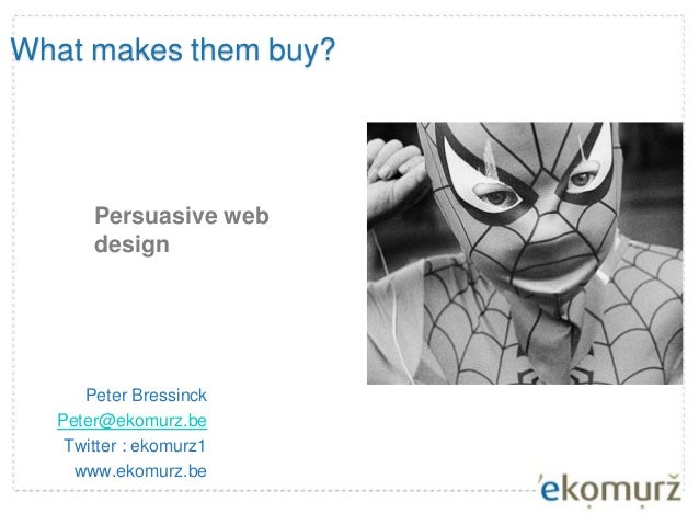 What makes them buy? Peter Bressinck Peter@ekomurz.be Twitter : ekomurz1 www.ekomurz.be Persuasive web design