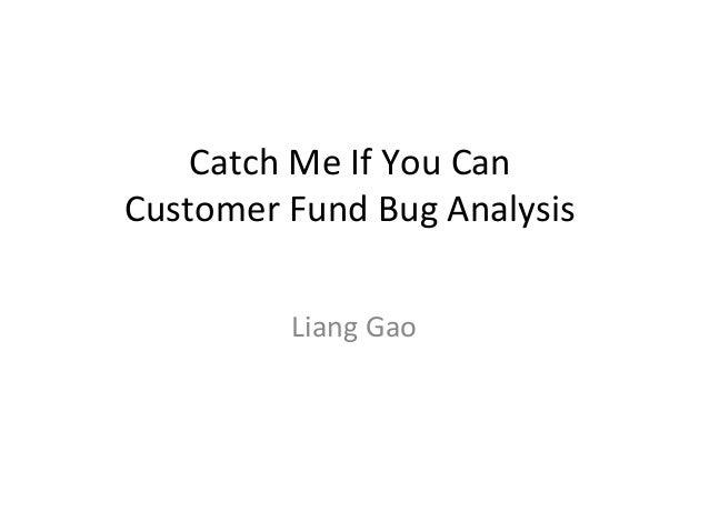 Catch Me If You Can Customer Fund Bug Analysis Liang Gao