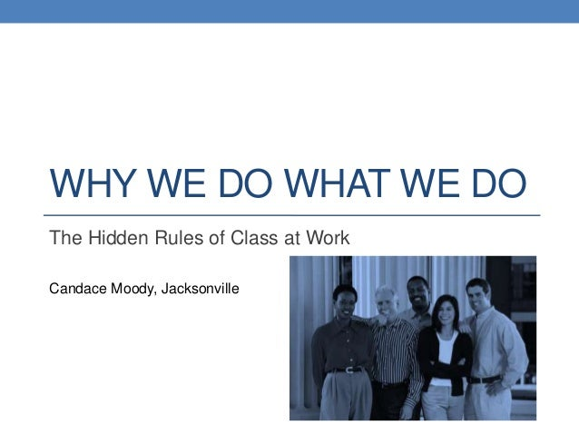 WHY WE DO WHAT WE DOThe Hidden Rules of Class at WorkCandace Moody, Jacksonville