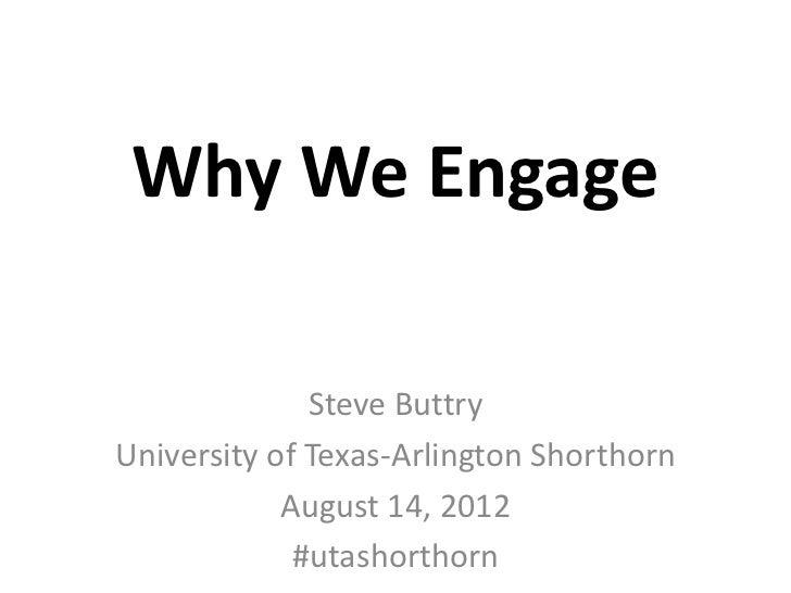 Why We Engage              Steve ButtryUniversity of Texas-Arlington Shorthorn            August 14, 2012             #uta...