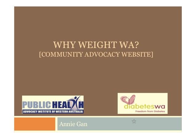 WHY WEIGHT WA? [COMMUNITY ADVOCACY WEBSITE] Annie Gan
