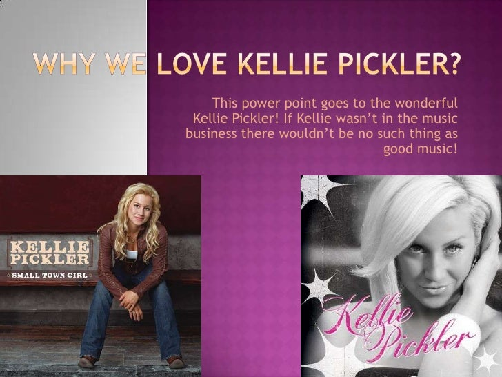 This power point goes to the wonderful  Kellie Pickler! If Kellie wasn't in the music business there wouldn't be no such t...