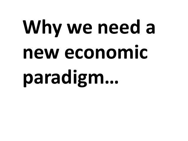 Why we need a new economic paradigm…