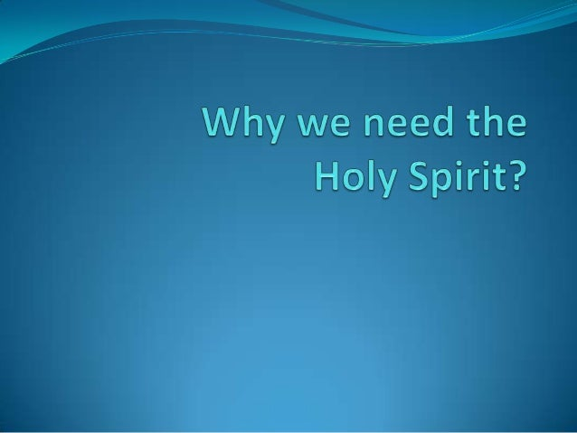 Why we need the holy spirit sept 19 2013