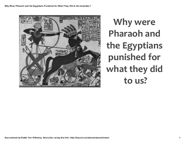 Why Were Pharaoh and the Egyptians Punished for What They Did to the Israelites? Sourcesheet by Rabbi Tzvi Pittinsky. View...
