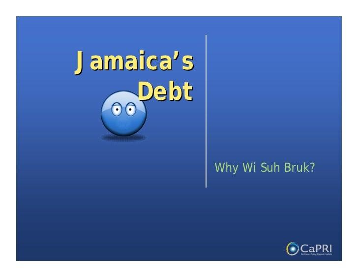 Jamaica's     Debt              Why Wi Suh Bruk?