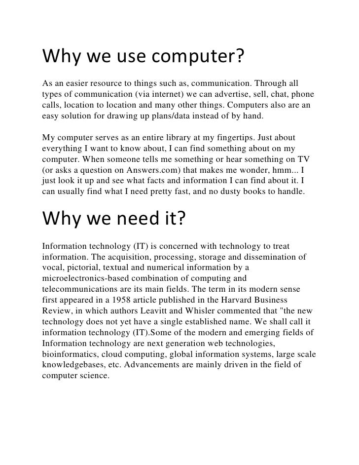 Why we use computer?As an easier resource to things such as, communication. Through alltypes of communication (via interne...
