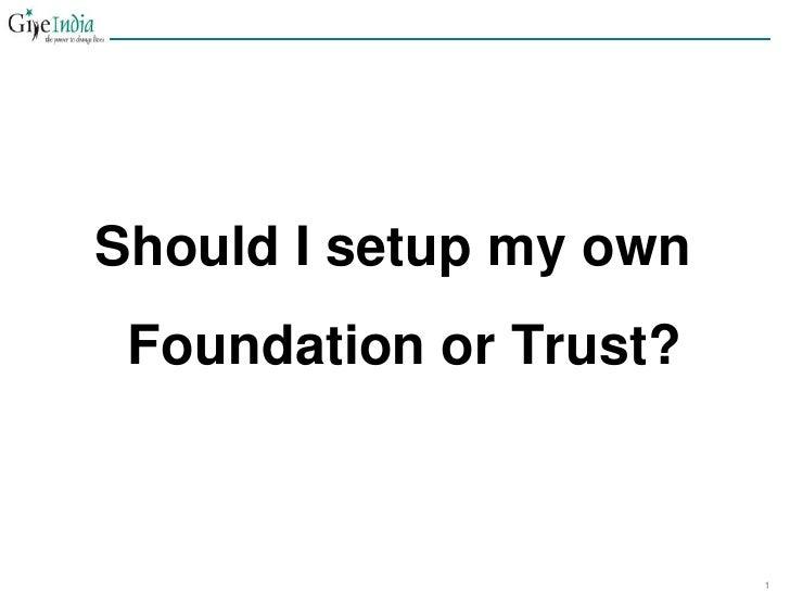 Should I setup my own Foundation or Trust?<br />
