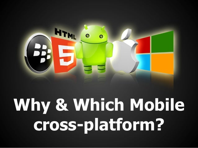 Why & which mobile cross platform?