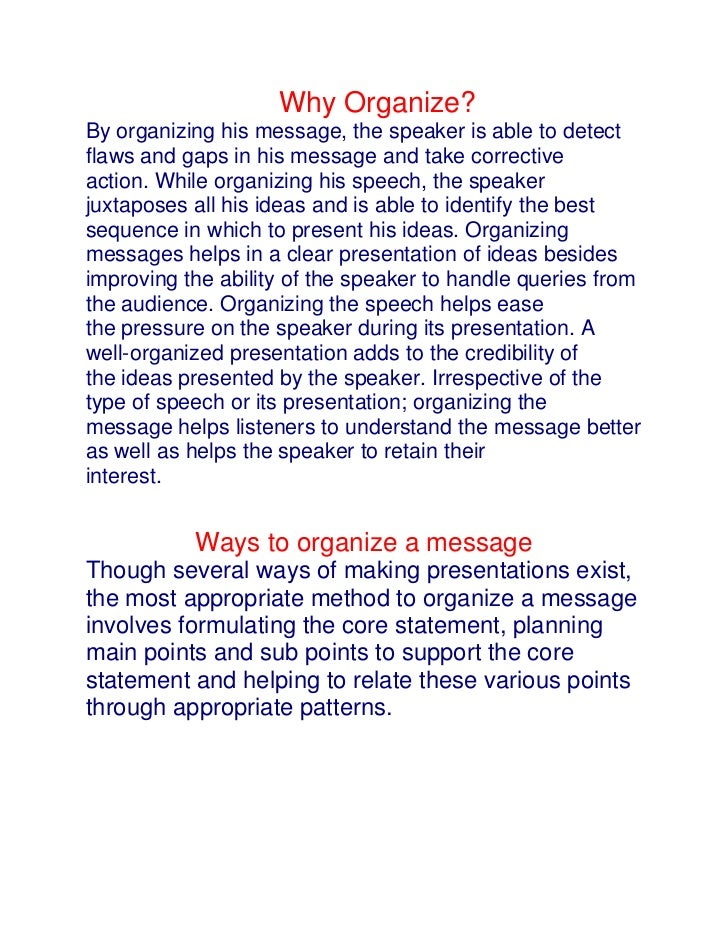 Why Why Organize?<br />By organizing his message, the speaker is able to detect flaws and gaps in his message and take cor...