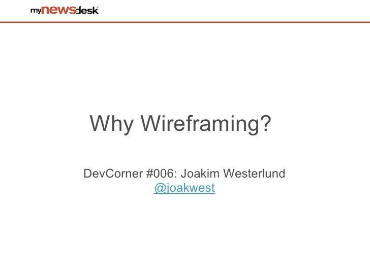 Why Wireframing?DevCorner #006: Joakim Westerlund           @joakwest