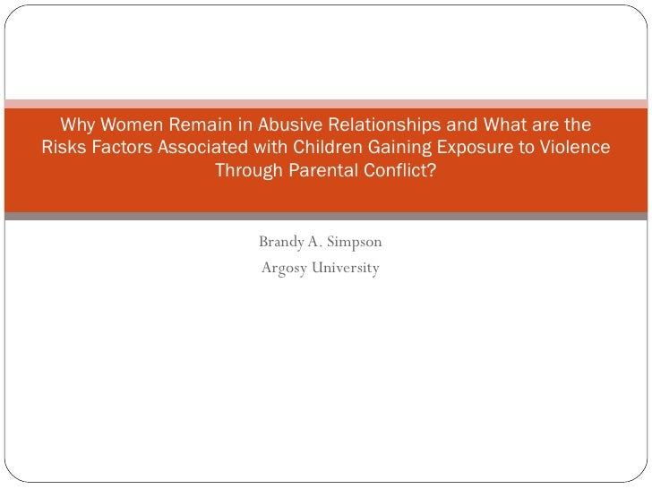 Brandy A. Simpson Argosy University Why Women Remain in Abusive Relationships and What are the Risks Factors Associated wi...