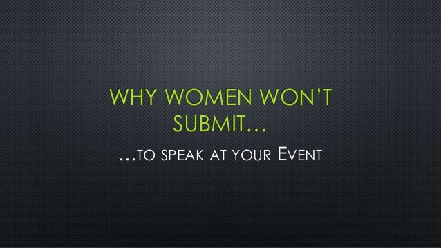 WHY WOMEN WON'T SUBMIT… …TO SPEAK AT YOUR EVENT