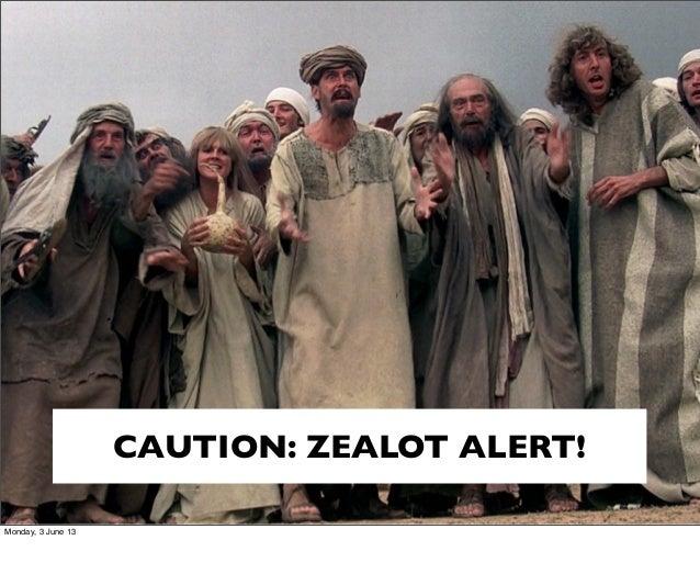 CAUTION: ZEALOT ALERT!Monday, 3 June 13