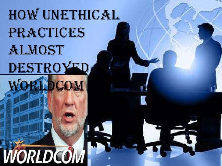 How Unethical Practices Almost Destroyed WorldCom