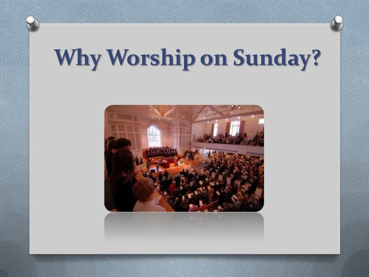 Why worship on sunday