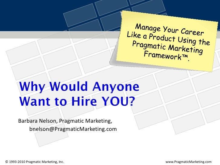 Barbara Nelson, Pragmatic Marketing,             bnelson@PragmaticMarketing.com     © 1993-2010 Pragmatic Marketing, Inc. ...