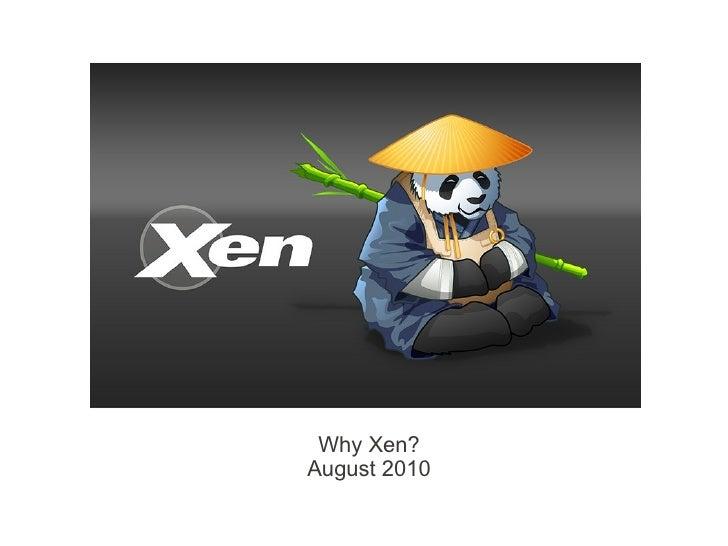 Why Xen? August 2010