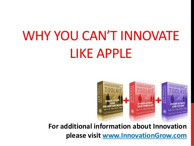 WHY YOU CAN'T INNOVATELIKE APPLEFor additional information about Innovationplease visit www.InnovationGrow.com
