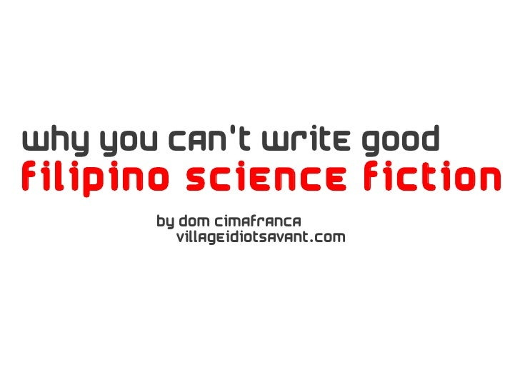 Why you cant write goodFilipino science fiction       By dom cimafranca         villageidiotsavant.com