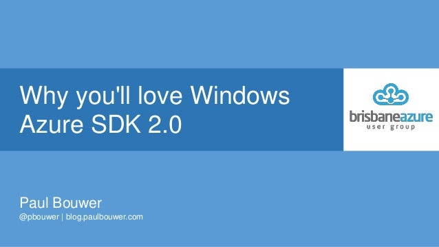 Why youll love WindowsAzure SDK 2.0Paul Bouwer@pbouwer | blog.paulbouwer.com