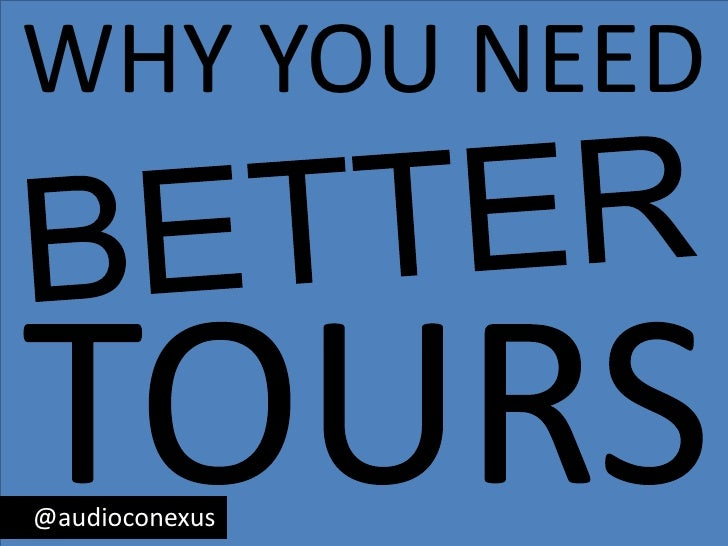 WHY YOU NEED<br />BETTER<br />TOURS<br />    @audioconexus<br />