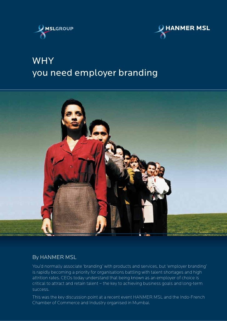 WHYyou need employer brandingBy HANMER MSLYou'd normally associate 'branding' with products and services, but 'employer br...