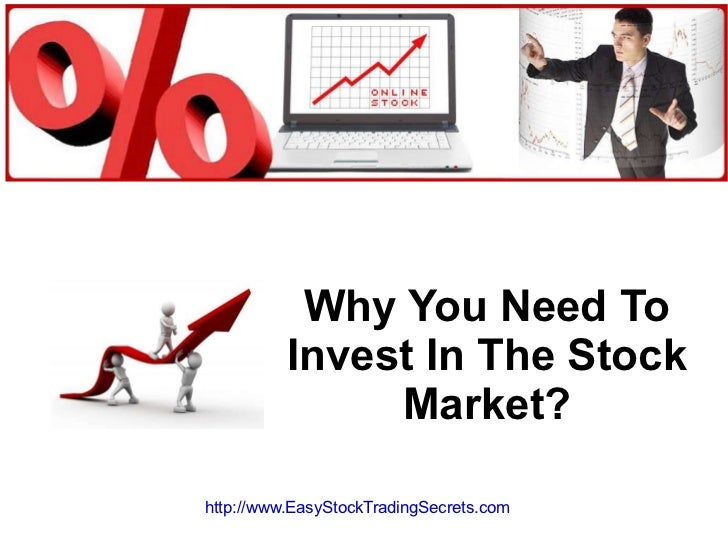 Why You Need To Invest In The Stock Market? http://www.EasyStockTradingSecrets.com