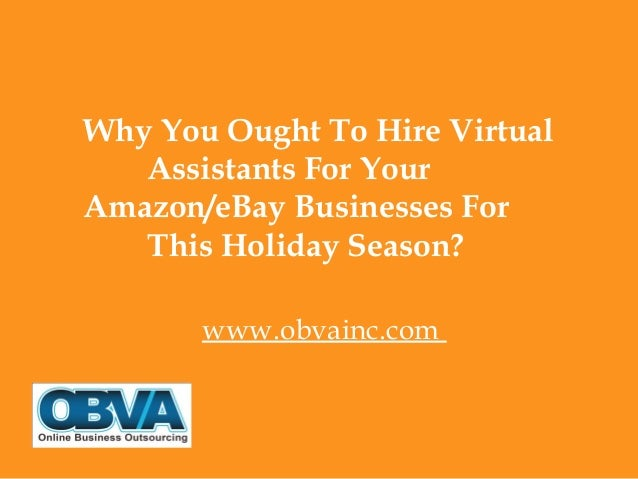 Why You Ought To Hire Virtual Assistants For Your Amazon/eBay Businesses For This Holiday Season? www.obvainc.com