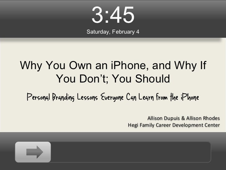 3:45                     Saturday, February 4Why You Own an iPhone, and Why If     You Don't; You Should Personal Branding...