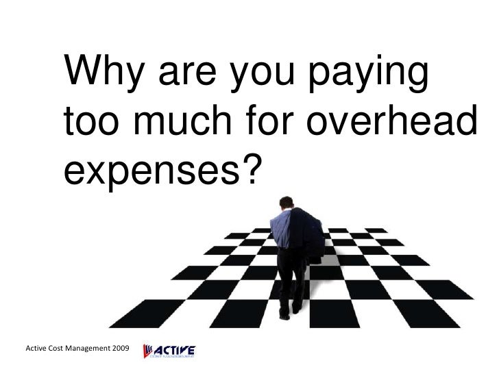 Why are you paying too much for overhead expenses?<br />Active Cost Management 2009<br />