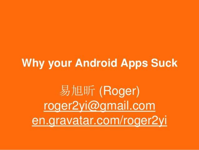 Why your Android Apps Suck易旭昕 (Roger)roger2yi@gmail.comen.gravatar.com/roger2yi