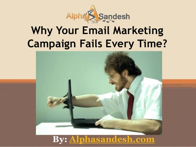Why Your Email MarketingCampaign Fails Every Time?By: Alphasandesh.com