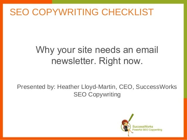 Why your site needs an emailnewsletter. Right now.Presented by: Heather Lloyd-Martin, CEO, SuccessWorksSEO CopywritingSEO ...