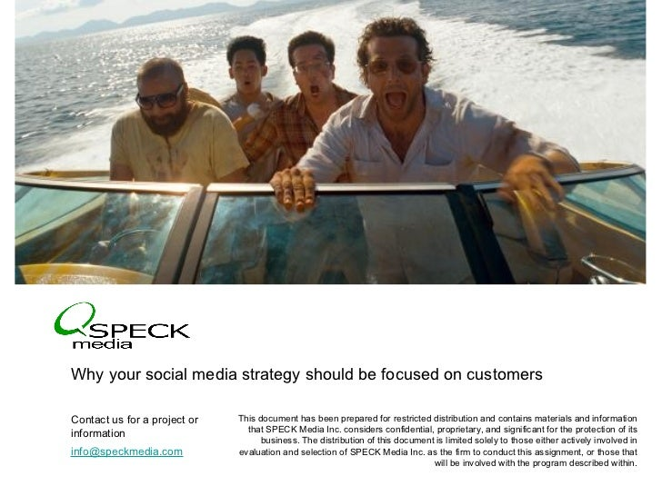 <ul><li>Why your social media strategy should be focused on customers </li></ul>© 2010  SPECK Media. All rights reserved. ...