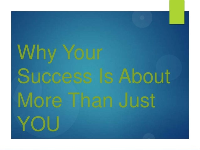 Why your success is about more than just you