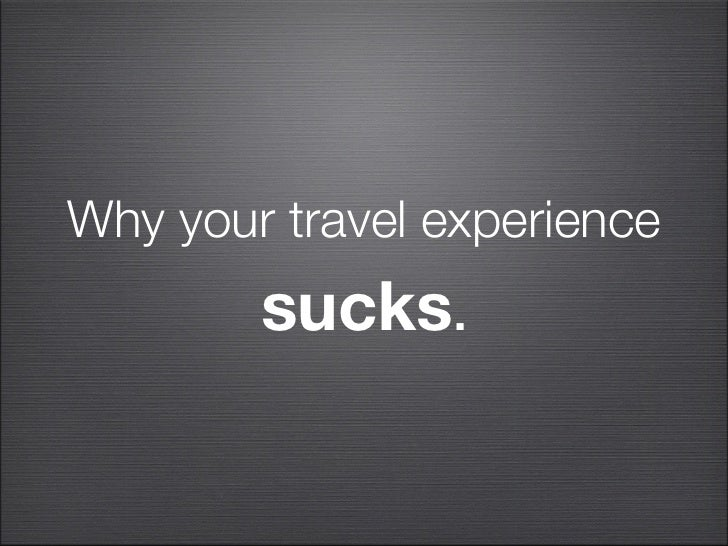 Why your travel experience        sucks.