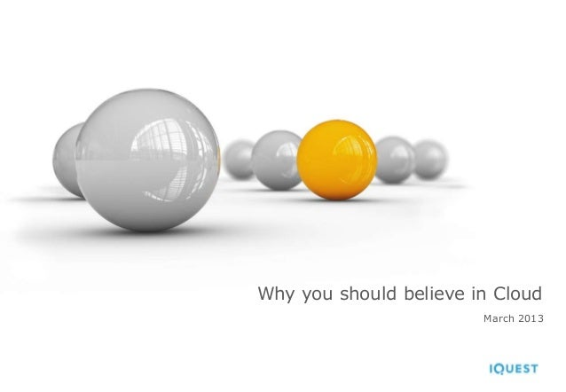 Why you should believe in Cloud                        March 2013
