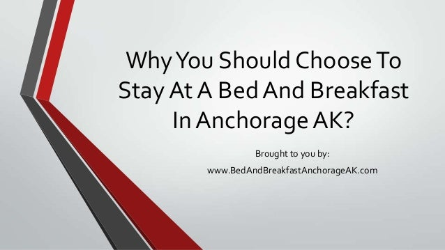 Why You Should Choose to Stay at a Bed and Breakfast in Anchorage AK