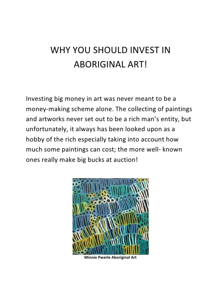 WHY YOU SHOULD INVEST IN            ABORIGINAL ART!Investing big money in art was never meant to be amoney-making scheme a...