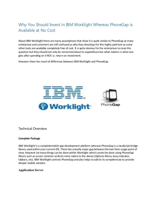 Why You Should Invest in IBM Worklight Whereas PhoneGap is Available at No Cost About IBM Worklight there are many assumpt...