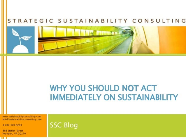 WHY YOU SHOULD NOT ACTIMMEDIATELY ON SUSTAINABILITYSSC Blog