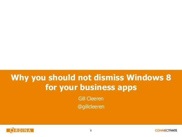 1Why you should not dismiss Windows 8for your business appsGill Cleeren@gillcleeren