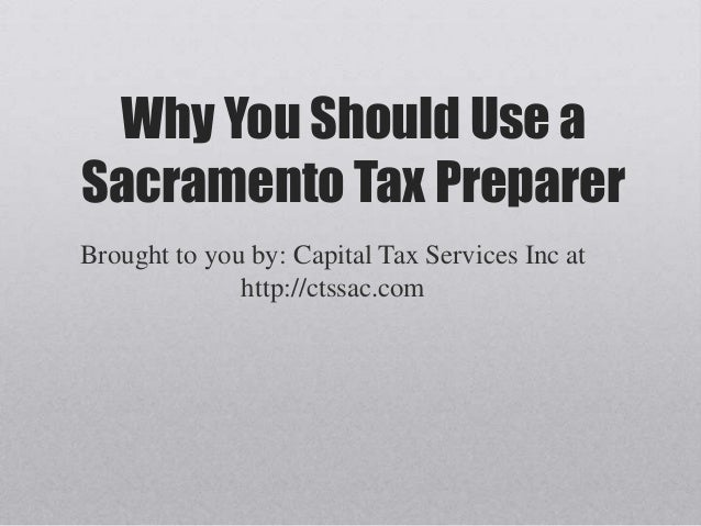 Why You Should Use aSacramento Tax PreparerBrought to you by: Capital Tax Services Inc at              http://ctssac.com