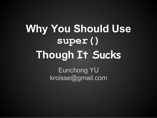 Why you should use super() though it sucks