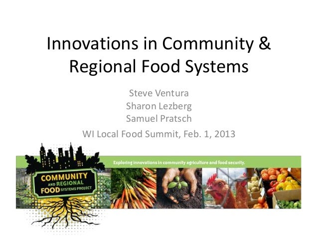 Innovations in Community & Regional Food Systems Steve Ventura Sharon Lezberg Samuel Pratsch WI Local Food Summit, Feb. 1,...