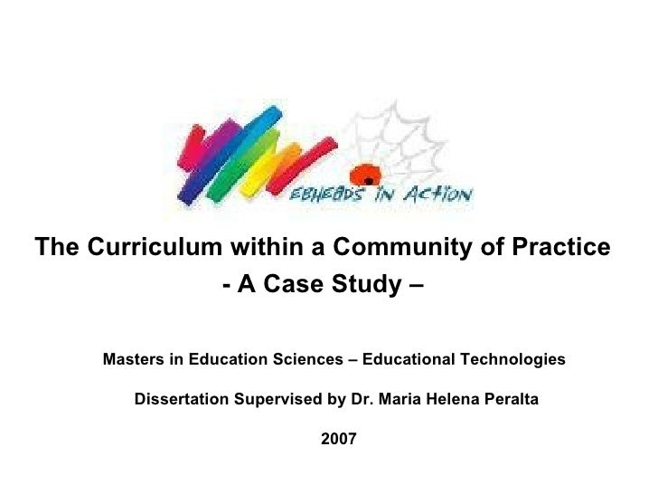 The Curriculum within a Community of Practice   - A Case Study –   MPhill in Education Sciences – Educational Technologies...