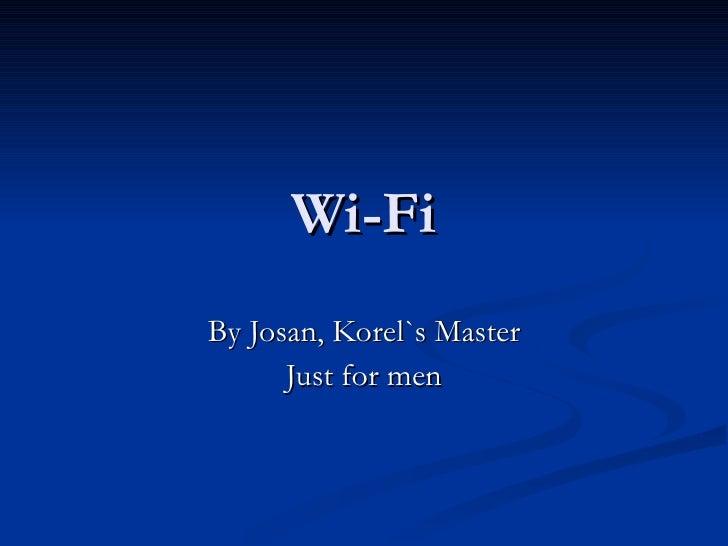 Wi-Fi By Josan, Korel`s Master Just for men